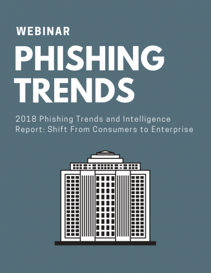 2018 Phishing Trends & Intelligence Report: The Shift From Consumers to Enterprise