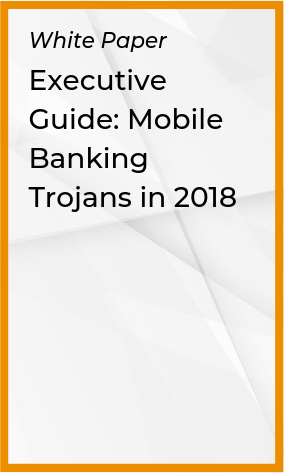 Executive Guide: Mobile Banking Trojans in 2018
