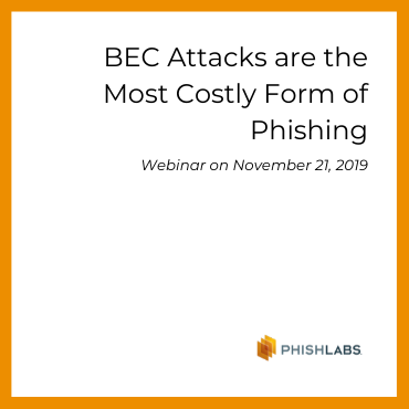 Webinar: BEC Attacks are the Most Costly Form of Phishing
