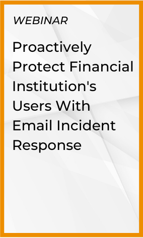 Proactively Protect Financial Institutions With Email Incident Response